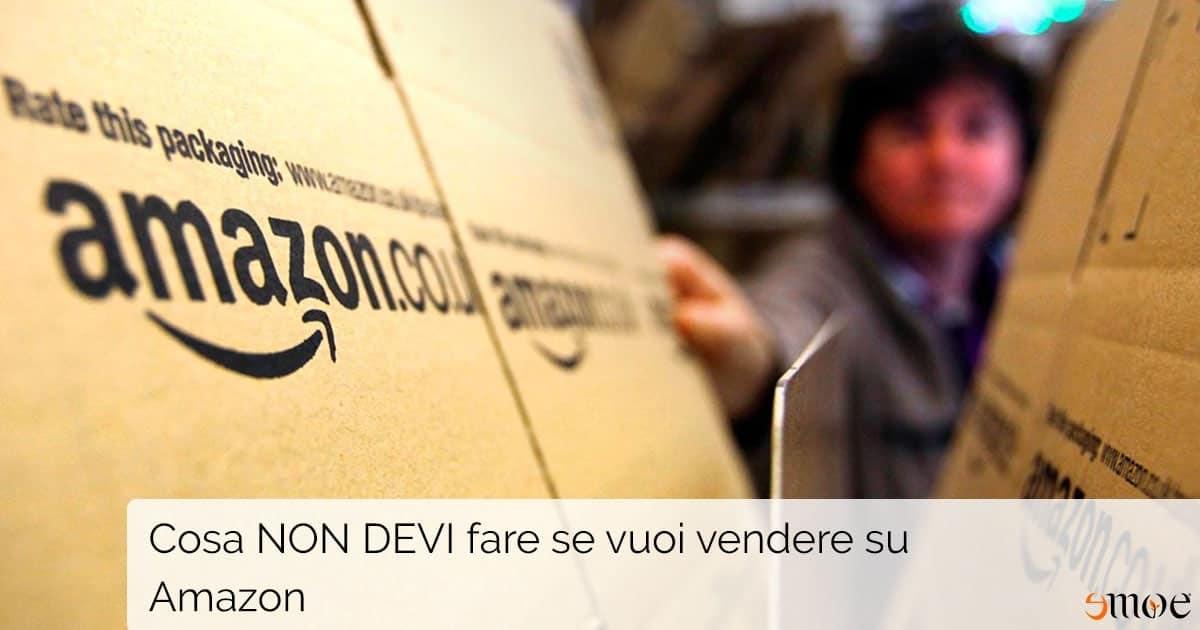 Cosa non devi fare se vuoi vendere su Amazon   Emoe