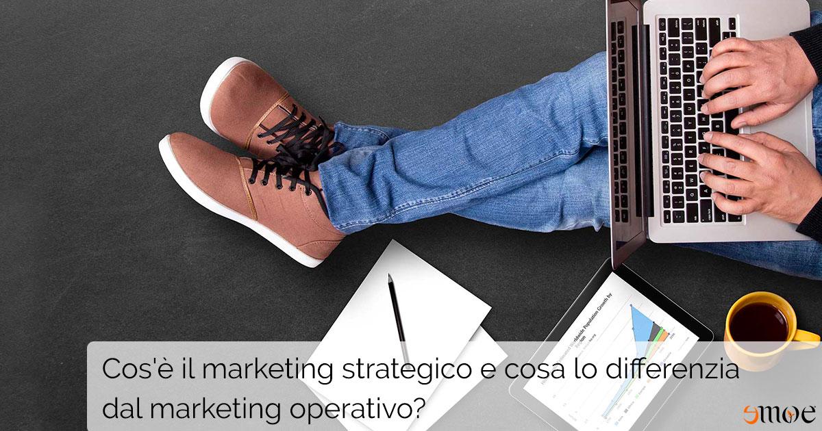 Marketing strategico e operativo: cosa sono e quali sono le differenze